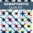 scraptastic quilt kit